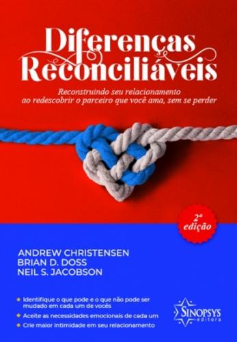 Diferenças Reconciliáveis: Reconstruindo seu Relacionamento ao Redescobrir o Parceiro que Você Ama, Sem se Perder