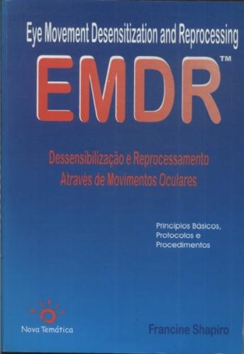 EMDR - Dessensibilização e Reprocessamento Através de Movimentos Oculares: Princípios Básicos, Protocolos e Procedimentos