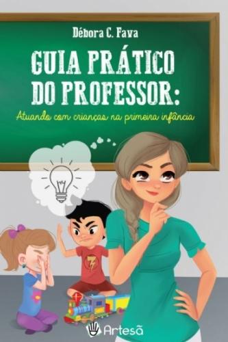Guia Prático do Professor: Atuando Com Crianças na Primeira Infância