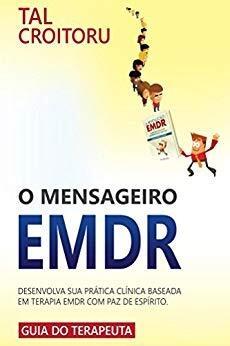 O Mensageiro EMDR: Desenvolva sua Prática Clínica Baseada em Terapia EMDR com Paz de Espírito - Guia do Terapeuta