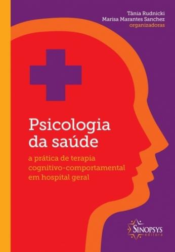 Psicologia da Saúde - A Prática de Terapia Cognitivo-Comportamental em Hospital Geral