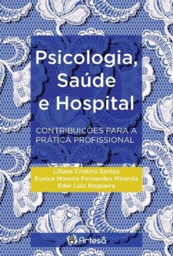 Psicologia, Saúde e Hospital: Contribuições para a Prática Profissional