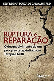 Ruptura e Reparação: O Desenvolvimento de um Processo Terapêutico com Terapia EMDR