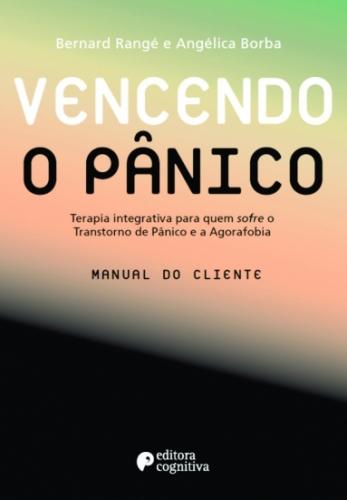 Vencendo o Pânico: Terapia Integrativa para quem sofre o Transtorno de Pânico e a Agorafobia (manual do cliente)