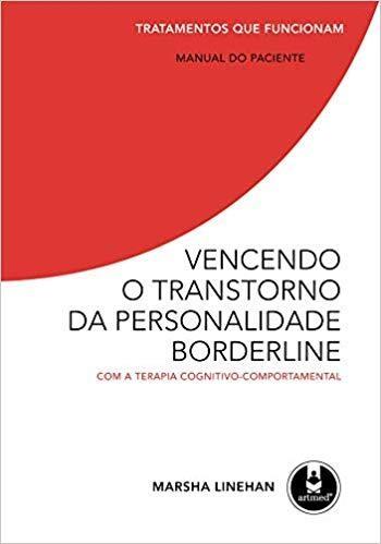Vencendo o Transtorno da Personalidade Borderline: Com a Terapia Cognitivo-Comportamental Tratamentos que funcionam: manual do paciente