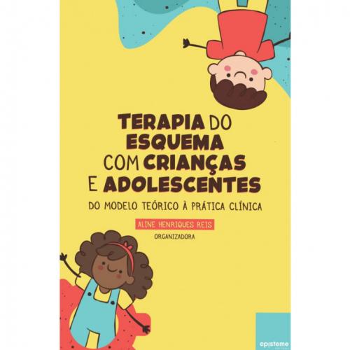 Terapia do Esquema com Crianças e Adolescentes: Do Modelo Teórico à Prática Clínica