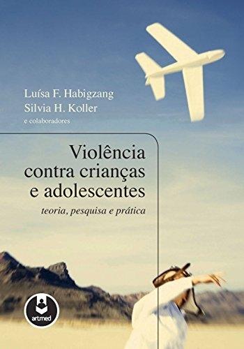 Violência Contra Crianças e Adolescentes: Teoria, Pesquisa e Prática