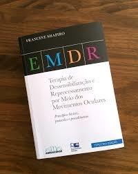 EMDR - Terapia de Dessensibilização e Reprocessamento por Meio dos Movimentos Oculares: Princípios Básicos, Protocolos e Procedimentos - Terceira Edição