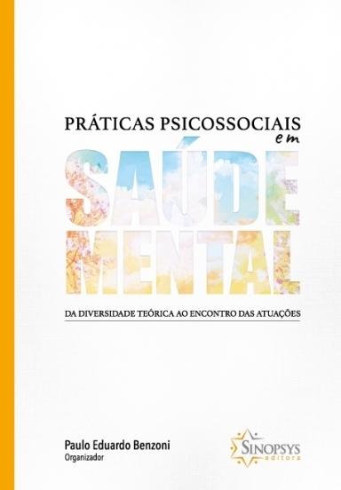 Práticas Psicossociais em Saúde Mental: Da Diversidade Teórica ao Encontro das Atuações