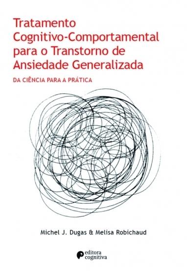 Tratamento Cognitivo-Comportamental para o Transtorno de Ansiedade Generalizada: Da Ciência para a Prática