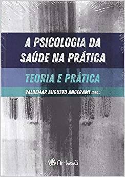 A Psicologia da Saúde na Prática: Teoria e Prática