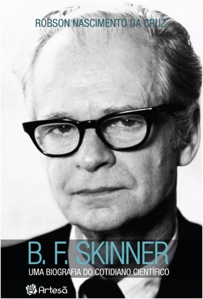 B. F. Skinner: Uma Biografia do Cotidiano Científico