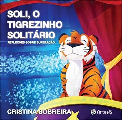 Soli, O Tigrezinho Solitário: Reflexões Sobre Superação